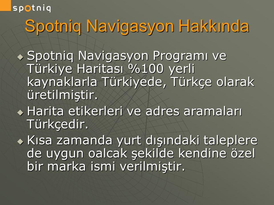 Spotniq Navigasyon Hakkında  Spotniq Navigasyon Programı ve Türkiye Haritası %100 yerli kaynaklarla Türkiyede, Türkçe olarak üretilmiştir.  Harita e