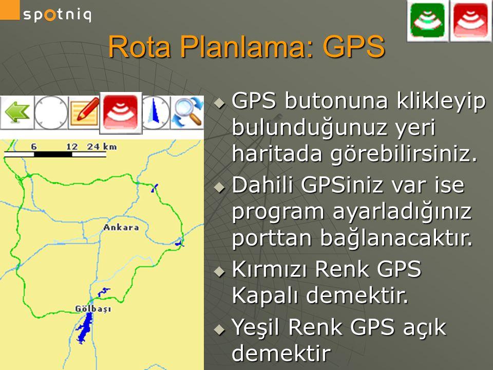 Rota Planlama: GPS  GPS butonuna klikleyip bulunduğunuz yeri haritada görebilirsiniz.  Dahili GPSiniz var ise program ayarladığınız porttan bağlanac