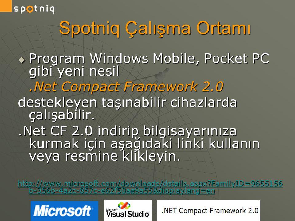 Spotniq Çalışma Ortamı  Spotniq ticari ismiyle Pocket PC, PDA, PND, PNA türü cihazlarla Window Mobile 4.x, 5.x, Windows CE 5.x platformlarını desteklemektedir.