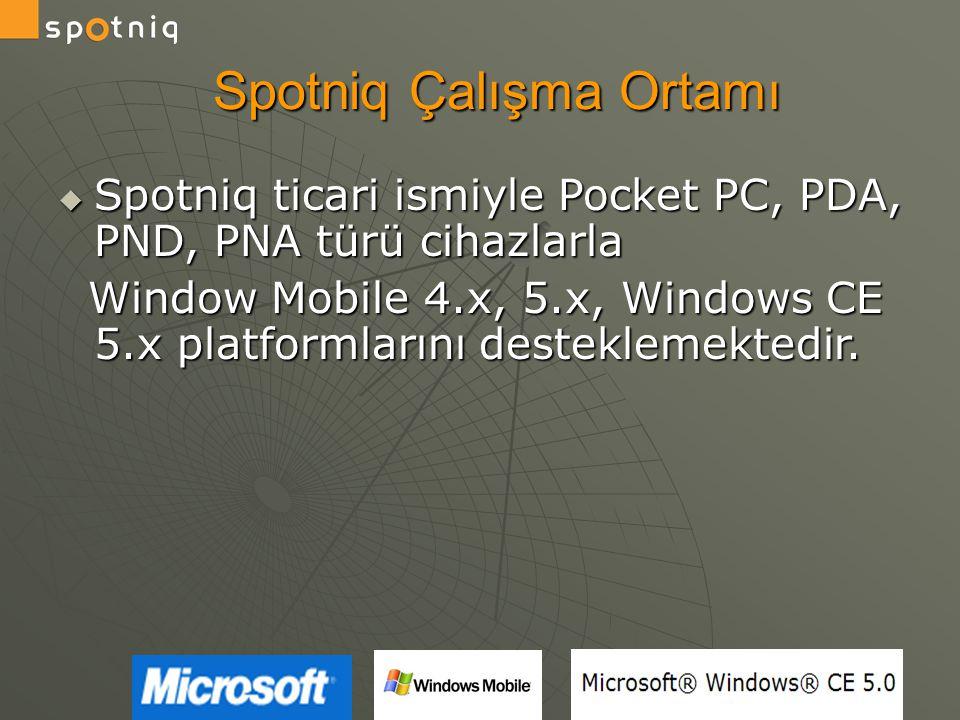 Spotniq Çalışma Ortamı  Spotniq ticari ismiyle Pocket PC, PDA, PND, PNA türü cihazlarla Window Mobile 4.x, 5.x, Windows CE 5.x platformlarını destekl