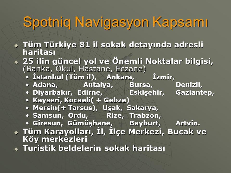 Spotniq Navigasyon Kapsamı  Tüm Türkiye 81 il sokak detayında adresli haritası  25 ilin güncel yol ve Önemli Noktalar bilgisi, (Banka, Okul, Hastane