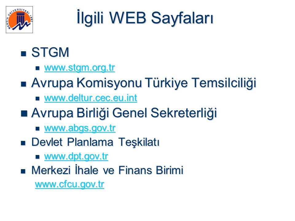  STGM  www.stgm.org.tr www.stgm.org.tr  Avrupa Komisyonu Türkiye Temsilciliği  www.deltur.cec.eu.int www.deltur.cec.eu.int  Avrupa Birliği Genel