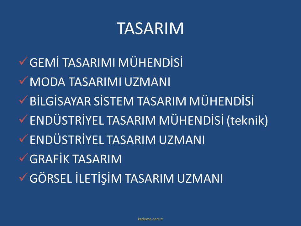 TASARIM  GEMİ TASARIMI MÜHENDİSİ  MODA TASARIMI UZMANI  BİLGİSAYAR SİSTEM TASARIM MÜHENDİSİ  ENDÜSTRİYEL TASARIM MÜHENDİSİ (teknik)  ENDÜSTRİYEL