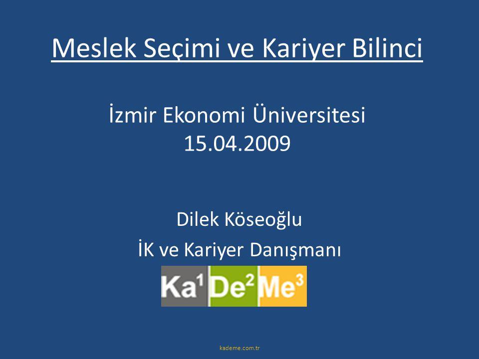 Meslek Seçimi ve Kariyer Bilinci İzmir Ekonomi Üniversitesi 15.04.2009 Dilek Köseoğlu İK ve Kariyer Danışmanı kademe.com.tr