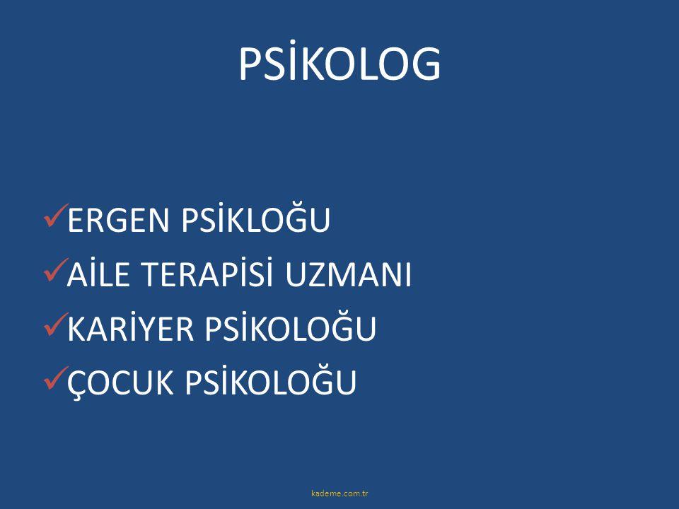 PSİKOLOG  ERGEN PSİKLOĞU  AİLE TERAPİSİ UZMANI  KARİYER PSİKOLOĞU  ÇOCUK PSİKOLOĞU kademe.com.tr