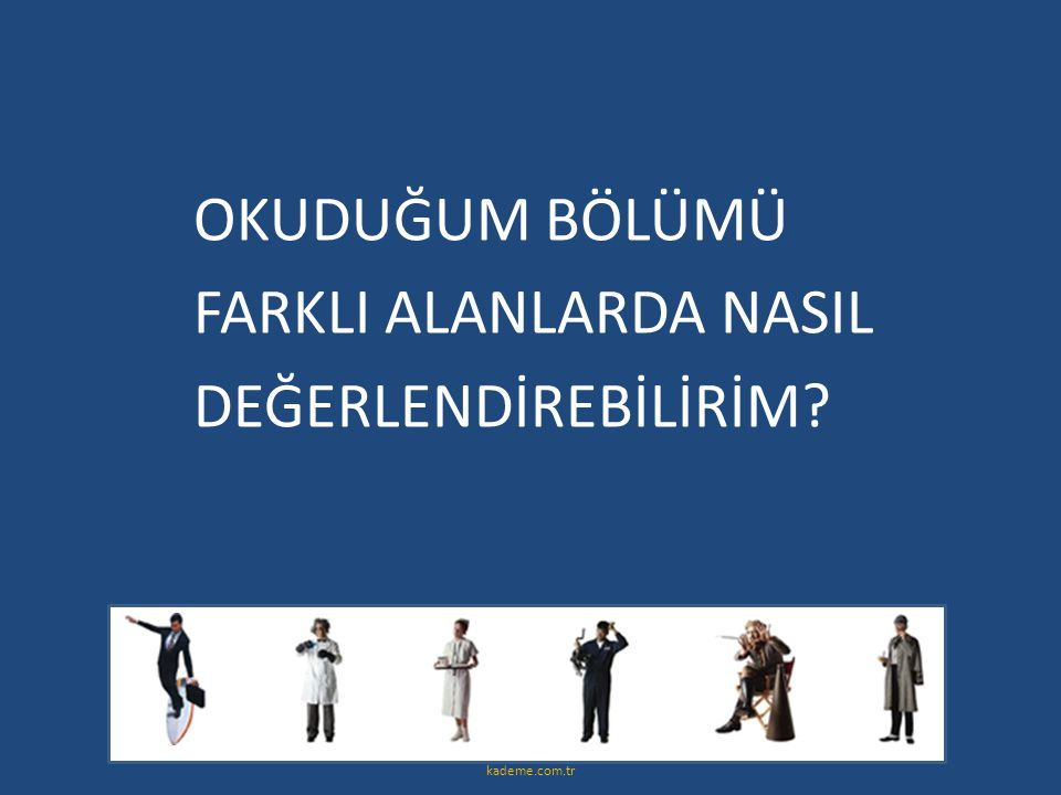 OKUDUĞUM BÖLÜMÜ FARKLI ALANLARDA NASIL DEĞERLENDİREBİLİRİM? kademe.com.tr