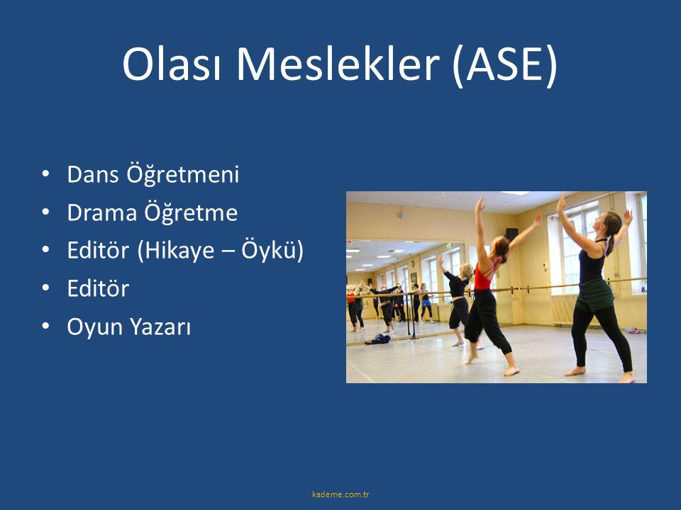 Olası Meslekler (ASE) • Dans Öğretmeni • Drama Öğretme • Editör (Hikaye – Öykü) • Editör • Oyun Yazarı kademe.com.tr