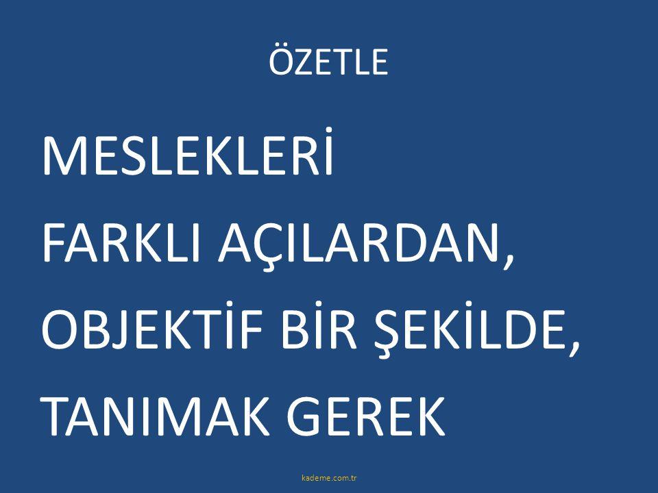 ÖZETLE MESLEKLERİ FARKLI AÇILARDAN, OBJEKTİF BİR ŞEKİLDE, TANIMAK GEREK kademe.com.tr