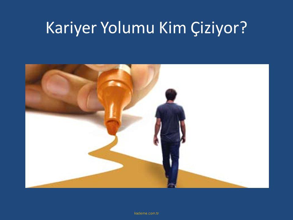 Kariyer Yolumu Kim Çiziyor? kademe.com.tr