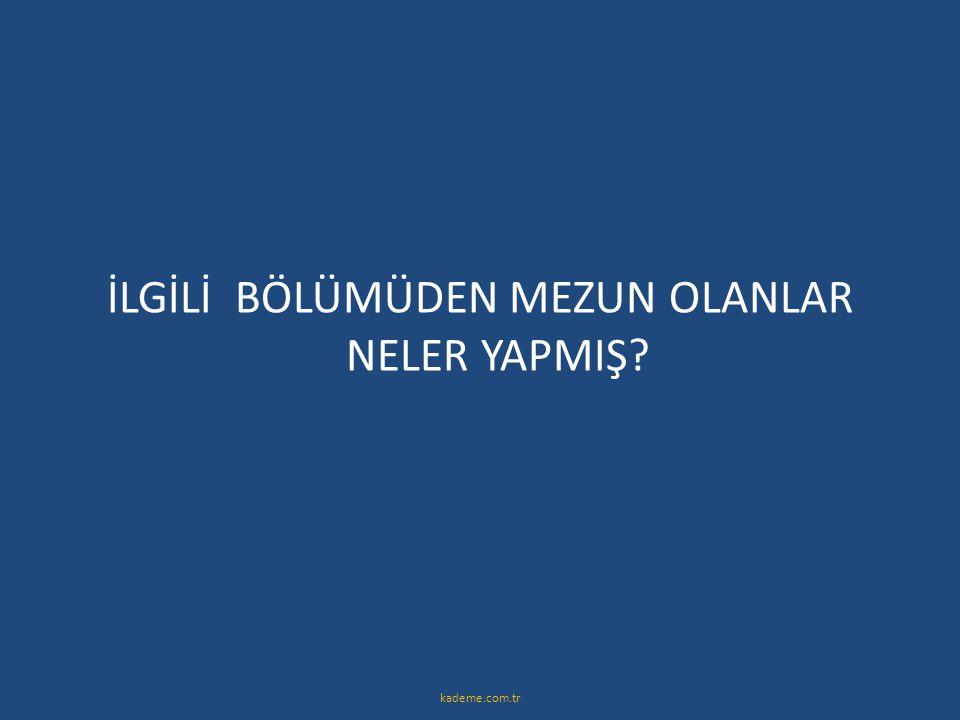 İLGİLİ BÖLÜMÜDEN MEZUN OLANLAR NELER YAPMIŞ? kademe.com.tr