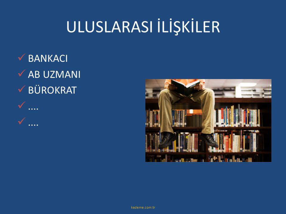 ULUSLARASI İLİŞKİLER  BANKACI  AB UZMANI  BÜROKRAT .... kademe.com.tr