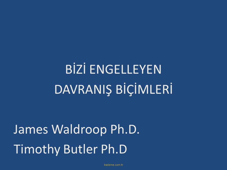BİZİ ENGELLEYEN DAVRANIŞ BİÇİMLERİ James Waldroop Ph.D. Timothy Butler Ph.D kademe.com.tr