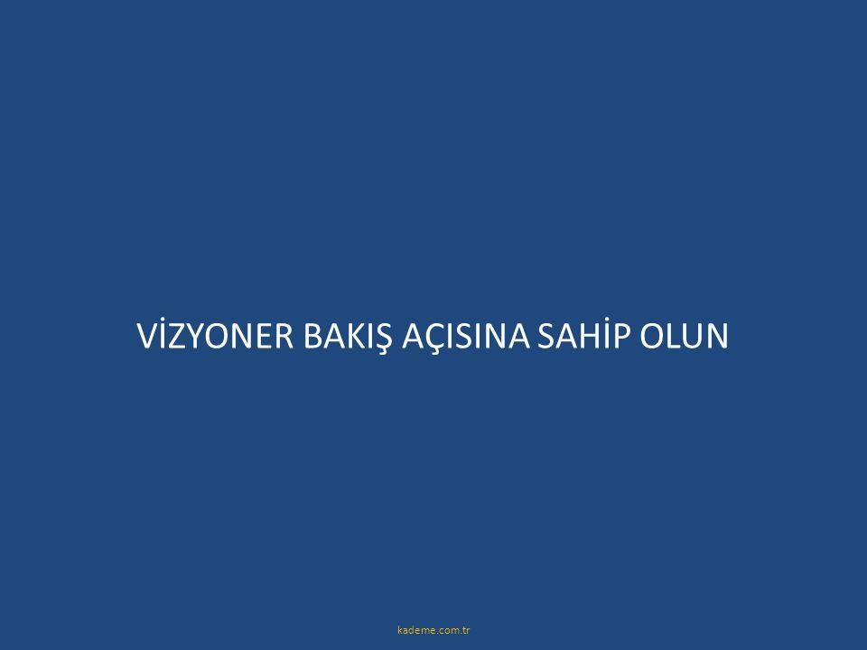 VİZYONER BAKIŞ AÇISINA SAHİP OLUN kademe.com.tr
