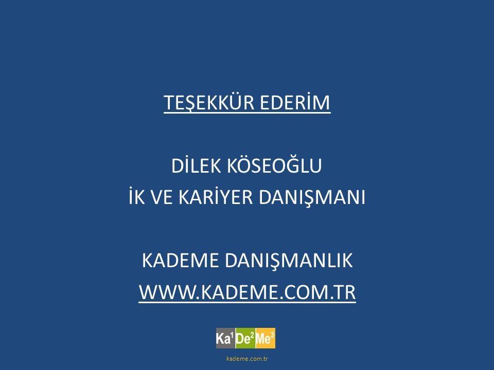 TEŞEKKÜR EDERİM DİLEK KÖSEOĞLU İK VE KARİYER DANIŞMANI KADEME DANIŞMANLIK WWW.KADEME.COM.TR kademe.com.tr