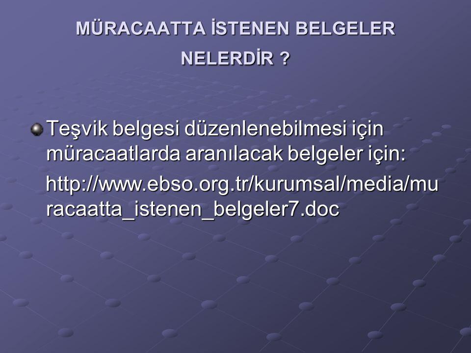 MÜRACAATTA İSTENEN BELGELER NELERDİR ? Teşvik belgesi düzenlenebilmesi için müracaatlarda aranılacak belgeler için: http://www.ebso.org.tr/kurumsal/me