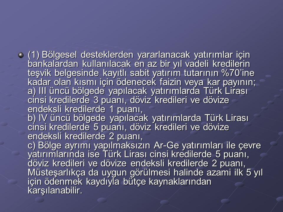 (2) Faiz desteği tutarı proje bazında azami; a) Ar-Ge ve çevre yatırımları için üçyüz bin Türk Lirası, b) III üncü ve IV üncü bölgede yapılacak yatırımlar için beşyüz bin Türk Lirasıdır.