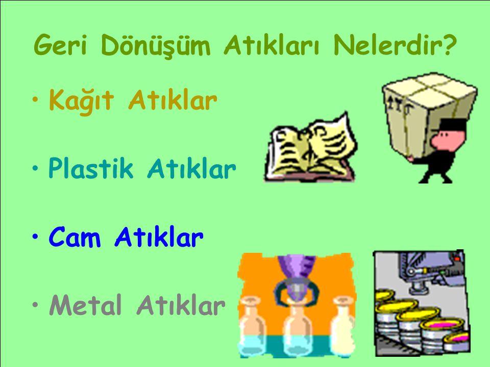 •Kağıt Atıklar •Plastik Atıklar •Cam Atıklar •Metal Atıklar Geri Dönüşüm Atıkları Nelerdir?