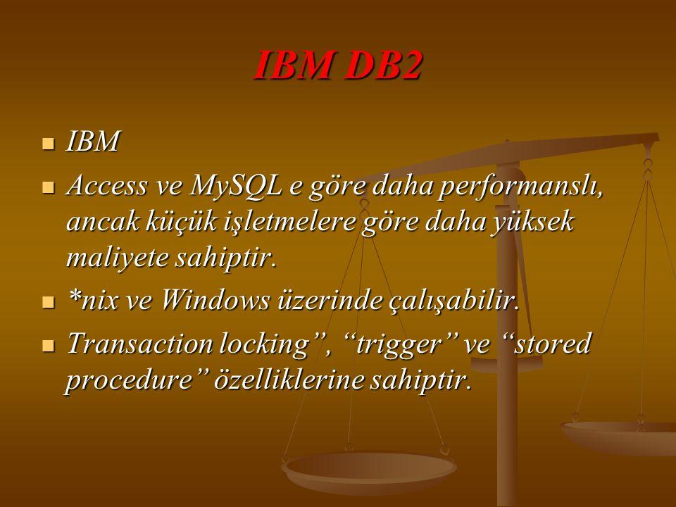 IBM DB2  IBM  Access ve MySQL e göre daha performanslı, ancak küçük işletmelere göre daha yüksek maliyete sahiptir.