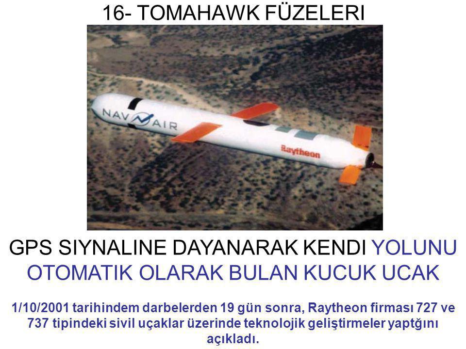16- TOMAHAWK FÜZELERI GPS SIYNALINE DAYANARAK KENDI YOLUNU OTOMATIK OLARAK BULAN KUCUK UCAK 1/10/2001 tarihindem darbelerden 19 gün sonra, Raytheon fi