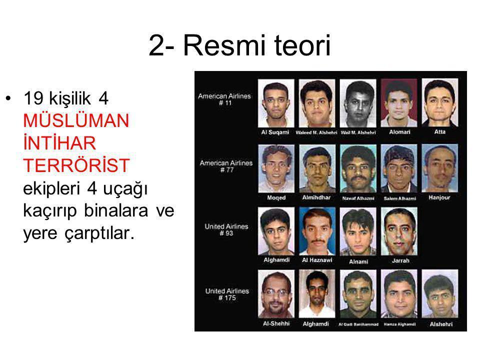 2- Resmi teori •19 kişilik 4 MÜSLÜMAN İNTİHAR TERRÖRİST ekipleri 4 uçağı kaçırıp binalara ve yere çarptılar.