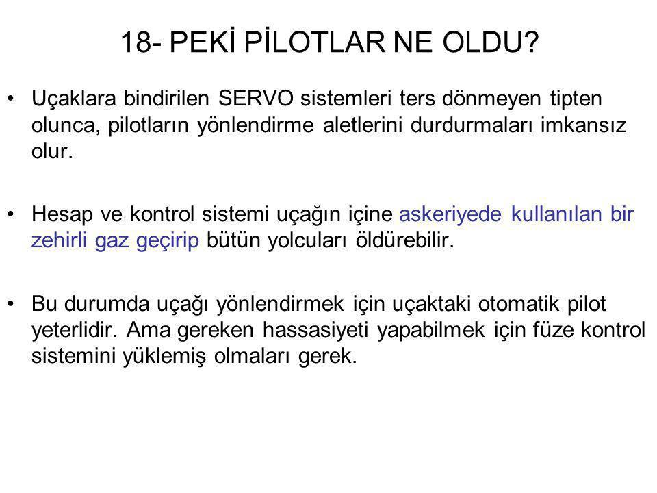 18- PEKİ PİLOTLAR NE OLDU? •Uçaklara bindirilen SERVO sistemleri ters dönmeyen tipten olunca, pilotların yönlendirme aletlerini durdurmaları imkansız