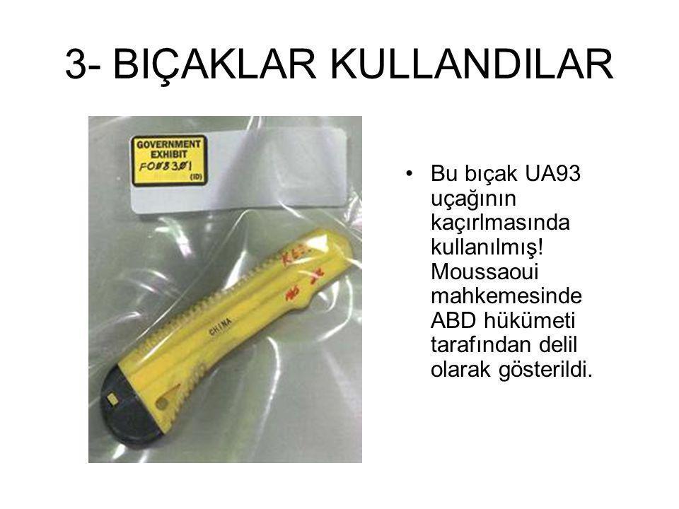 3- BIÇAKLAR KULLANDILAR •Bu bıçak UA93 uçağının kaçırlmasında kullanılmış! Moussaoui mahkemesinde ABD hükümeti tarafından delil olarak gösterildi.