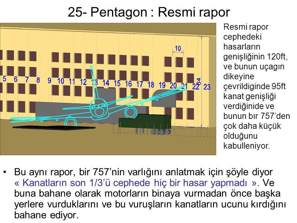 25- Pentagon : Resmi rapor •Bu aynı rapor, bir 757'nin varlığını anlatmak için şöyle diyor « Kanatların son 1/3'ü cephede hiç bir hasar yapmadı ». Ve