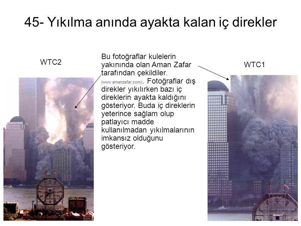 45- Yıkılma anında ayakta kalan iç direkler WTC2 Bu fotoğraflar kulelerin yakınında olan Aman Zafar tarafından çekildiler. (www.amanzafar.com). Fotoğr