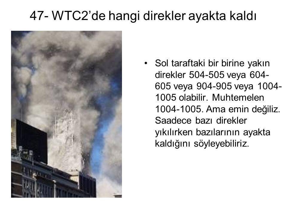 47- WTC2'de hangi direkler ayakta kaldı •Sol taraftaki bir birine yakın direkler 504-505 veya 604- 605 veya 904-905 veya 1004- 1005 olabilir. Muhtemel
