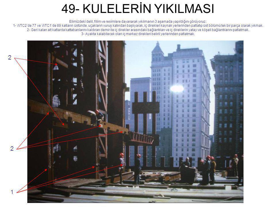 49- KULELERİN YIKILMASI Elimizdeki delil, filim ve resimlere dayanarak yıkılmanın 3 aşamada yapıldığını görüyoruz : 1- WTC2'de 77 ve WTC1'de 89 katlar