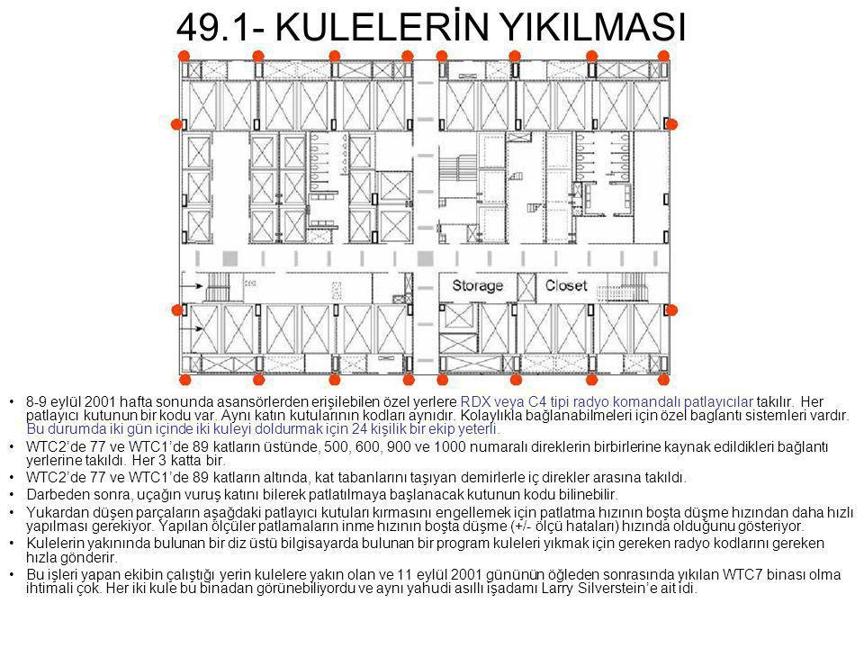 49.1- KULELERİN YIKILMASI •8-9 eylül 2001 hafta sonunda asansörlerden erişilebilen özel yerlere RDX veya C4 tipi radyo komandalı patlayıcılar takılır.
