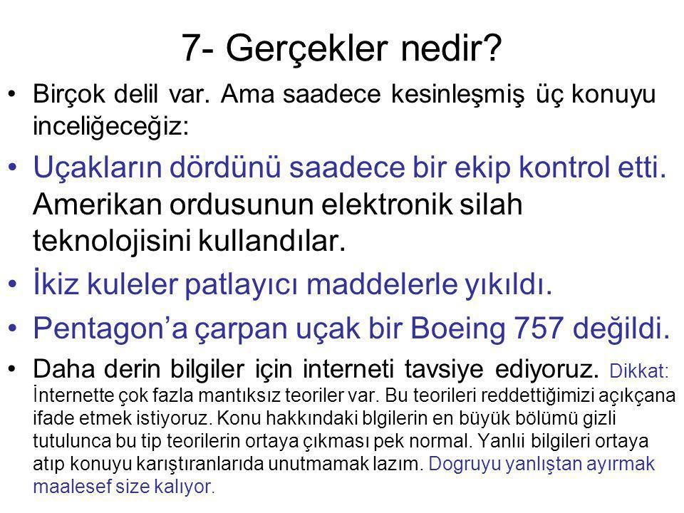 7- Gerçekler nedir? •Birçok delil var. Ama saadece kesinleşmiş üç konuyu inceliğeceğiz: •Uçakların dördünü saadece bir ekip kontrol etti. Amerikan ord