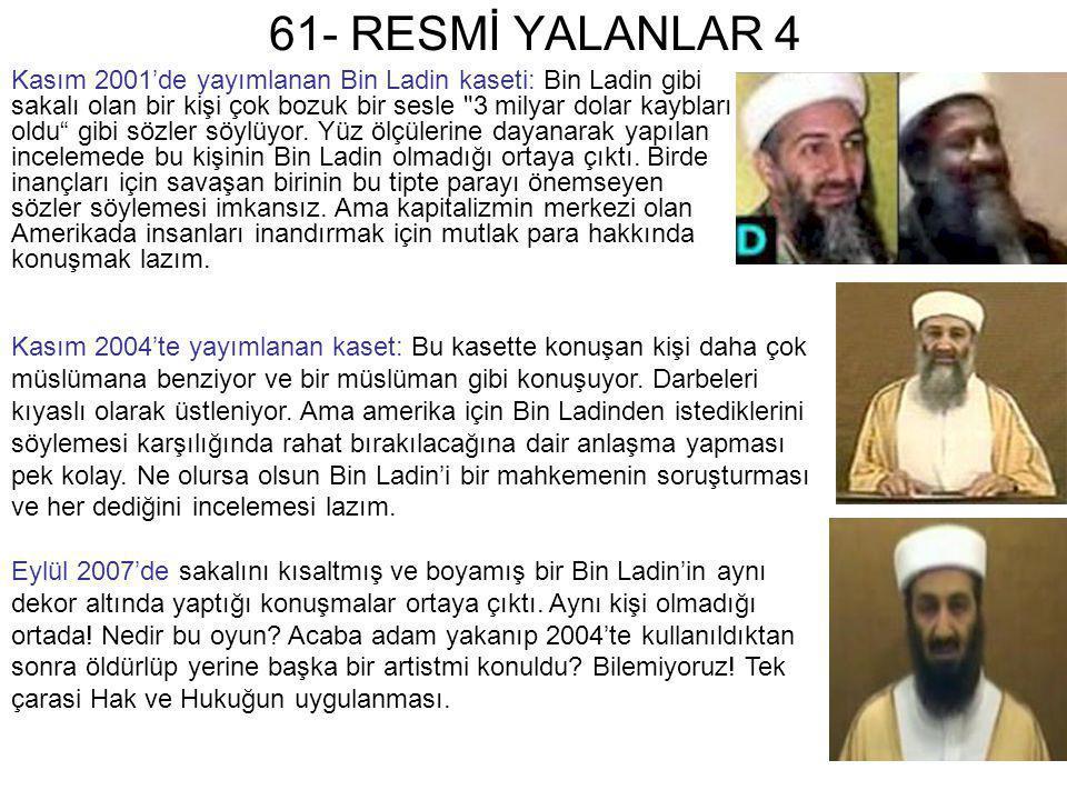 61- RESMİ YALANLAR 4 Kasım 2001'de yayımlanan Bin Ladin kaseti: Bin Ladin gibi sakalı olan bir kişi çok bozuk bir sesle