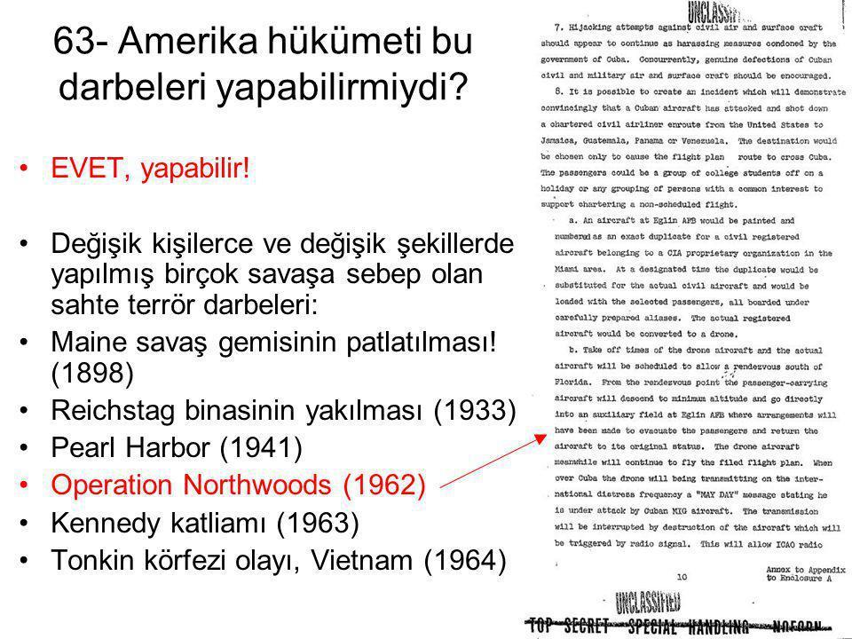 63- Amerika hükümeti bu darbeleri yapabilirmiydi? •EVET, yapabilir! •Değişik kişilerce ve değişik şekillerde yapılmış birçok savaşa sebep olan sahte t