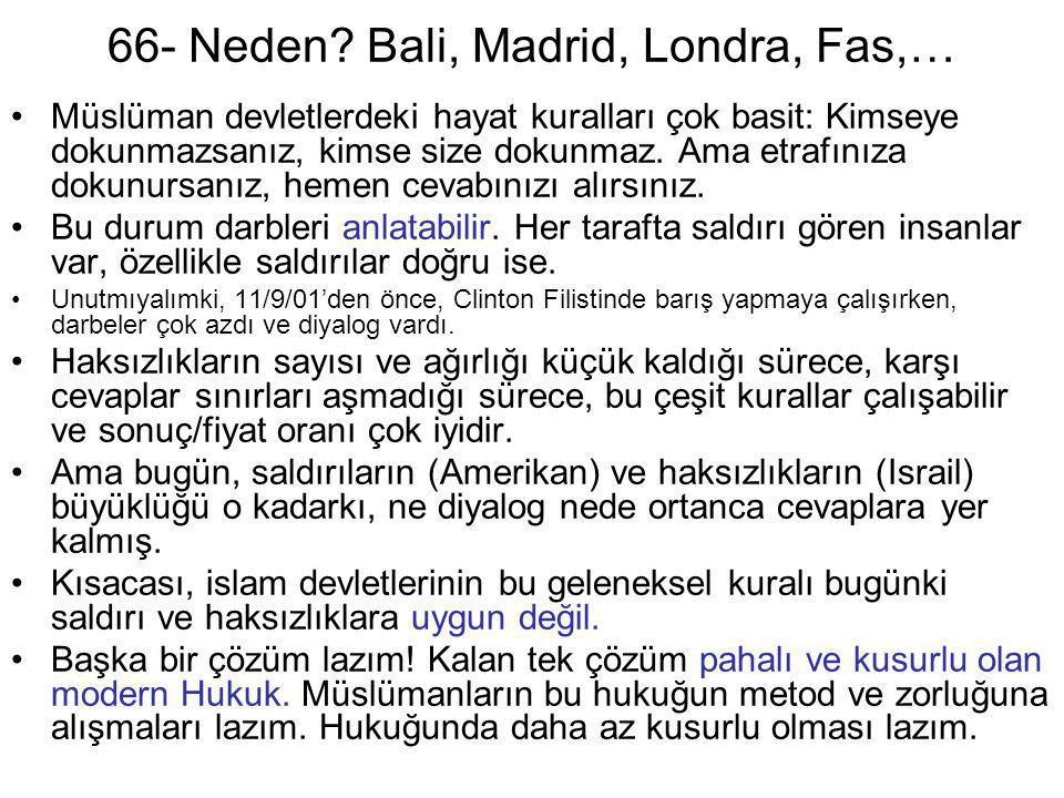 66- Neden? Bali, Madrid, Londra, Fas,… •Müslüman devletlerdeki hayat kuralları çok basit: Kimseye dokunmazsanız, kimse size dokunmaz. Ama etrafınıza d