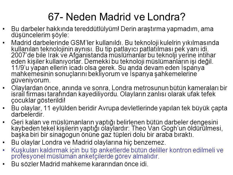 67- Neden Madrid ve Londra? •Bu darbeler hakkında tereddütlülyüm! Derin araştırma yapmadım, ama düşüncelerim şöyle: •Madrid darbelerinde GSM'ler kulla