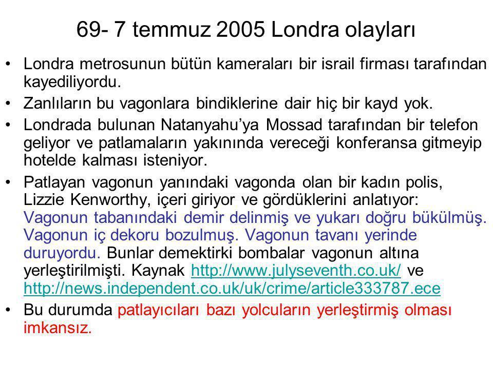 69- 7 temmuz 2005 Londra olayları •Londra metrosunun bütün kameraları bir israil firması tarafından kayediliyordu. •Zanlıların bu vagonlara bindikleri