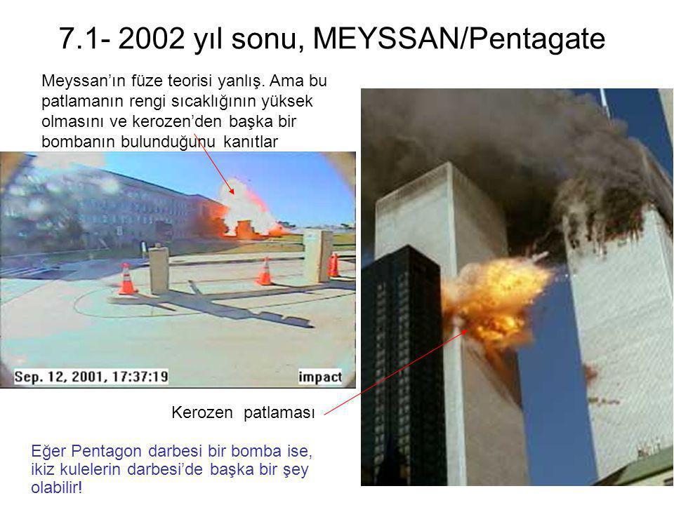 7.1- 2002 yıl sonu, MEYSSAN/Pentagate Meyssan'ın füze teorisi yanlış. Ama bu patlamanın rengi sıcaklığının yüksek olmasını ve kerozen'den başka bir bo