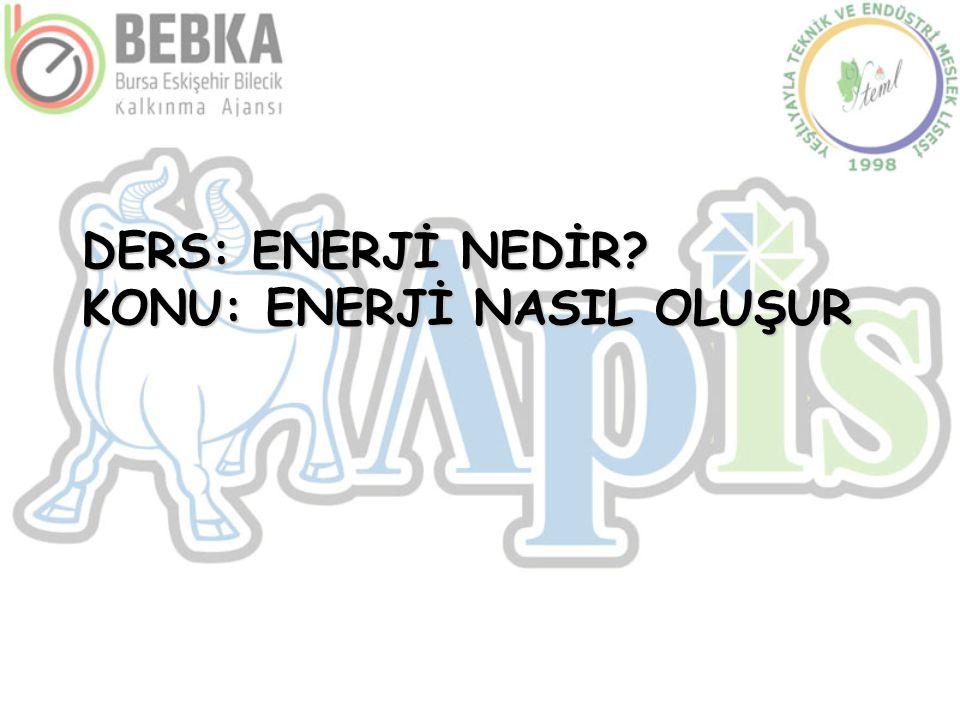 DERS: ENERJİ NEDİR? KONU: ENERJİ NASIL OLUŞUR