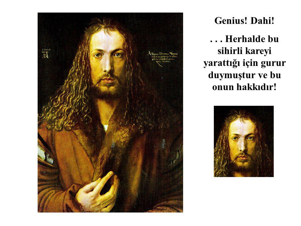 Genius! Dahi!... Herhalde bu sihirli kareyi yarattığı için gurur duymuştur ve bu onun hakkıdır!