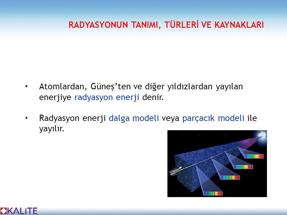 • Atomlardan, Güneş'ten ve diğer yıldızlardan yayılan enerjiye radyasyon enerji denir. • Radyasyon enerji dalga modeli veya parçacık modeli ile yayılı