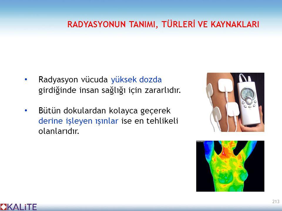 • Radyasyon vücuda yüksek dozda girdiğinde insan sağlığı için zararlıdır. • Bütün dokulardan kolayca geçerek derine işleyen ışınlar ise en tehlikeli o