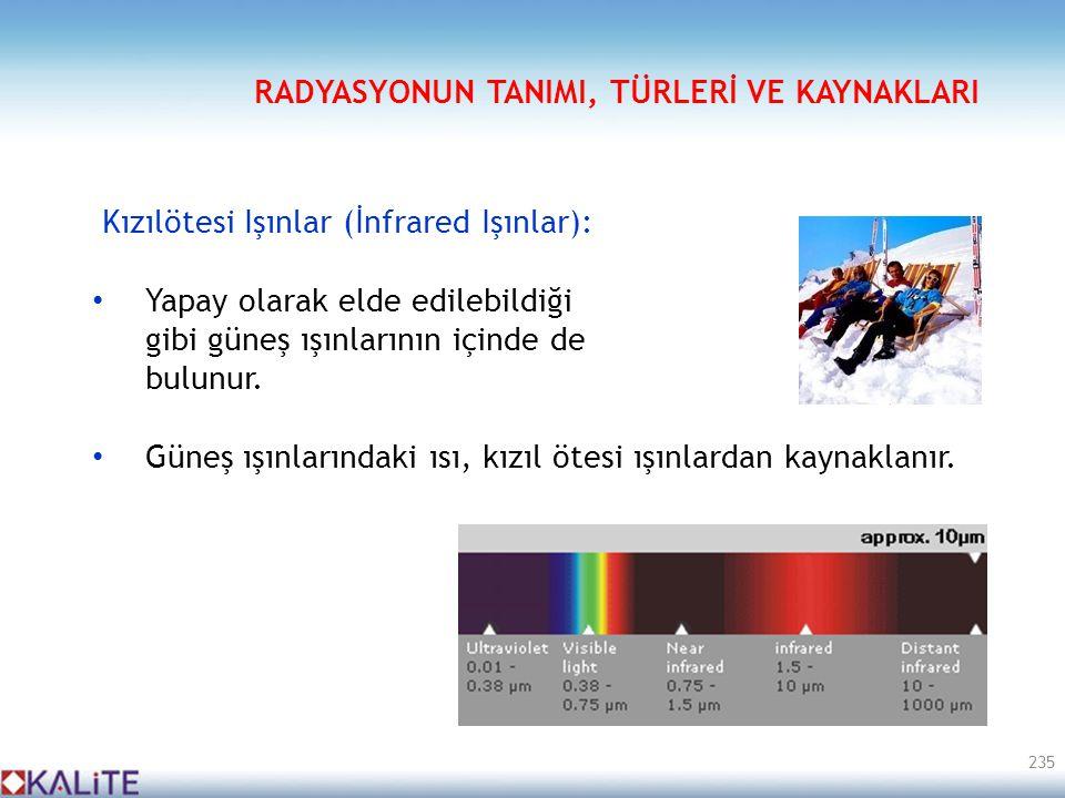 Kızılötesi Işınlar (İnfrared Işınlar): • Yapay olarak elde edilebildiği gibi güneş ışınlarının içinde de bulunur. • Güneş ışınlarındaki ısı, kızıl öte