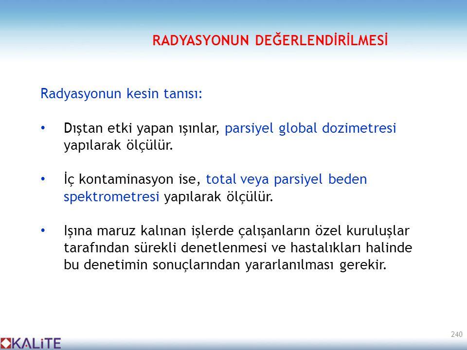 Radyasyonun kesin tanısı: • Dıştan etki yapan ışınlar, parsiyel global dozimetresi yapılarak ölçülür. • İç kontaminasyon ise, total veya parsiyel bede