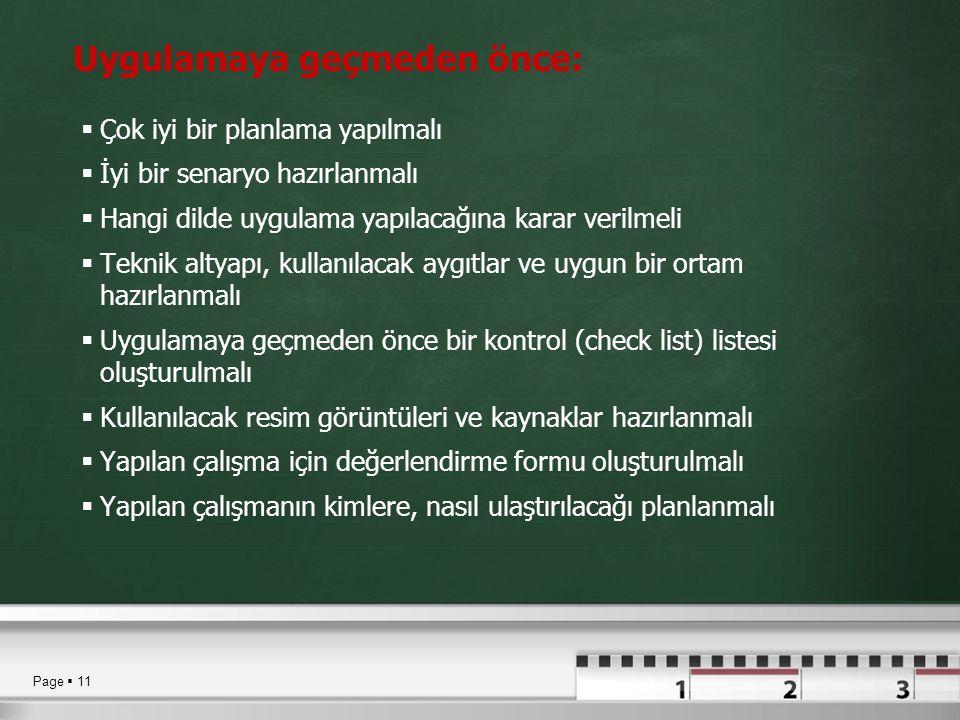Page  11 Uygulamaya geçmeden önce:  Çok iyi bir planlama yapılmalı  İyi bir senaryo hazırlanmalı  Hangi dilde uygulama yapılacağına karar verilmel
