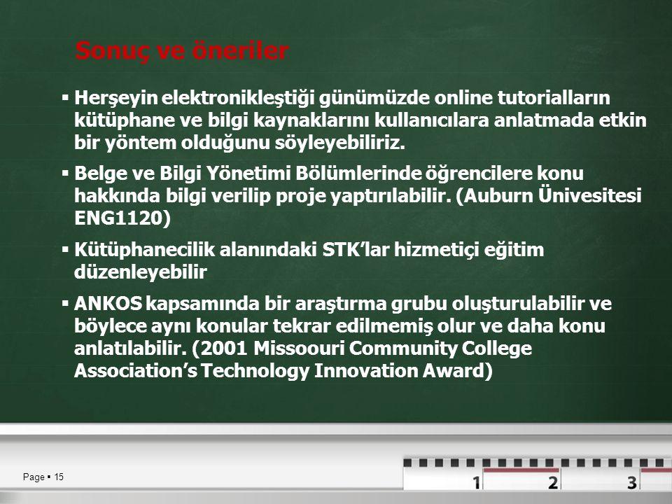 Page  15 Sonuç ve öneriler  Herşeyin elektronikleştiği günümüzde online tutorialların kütüphane ve bilgi kaynaklarını kullanıcılara anlatmada etkin