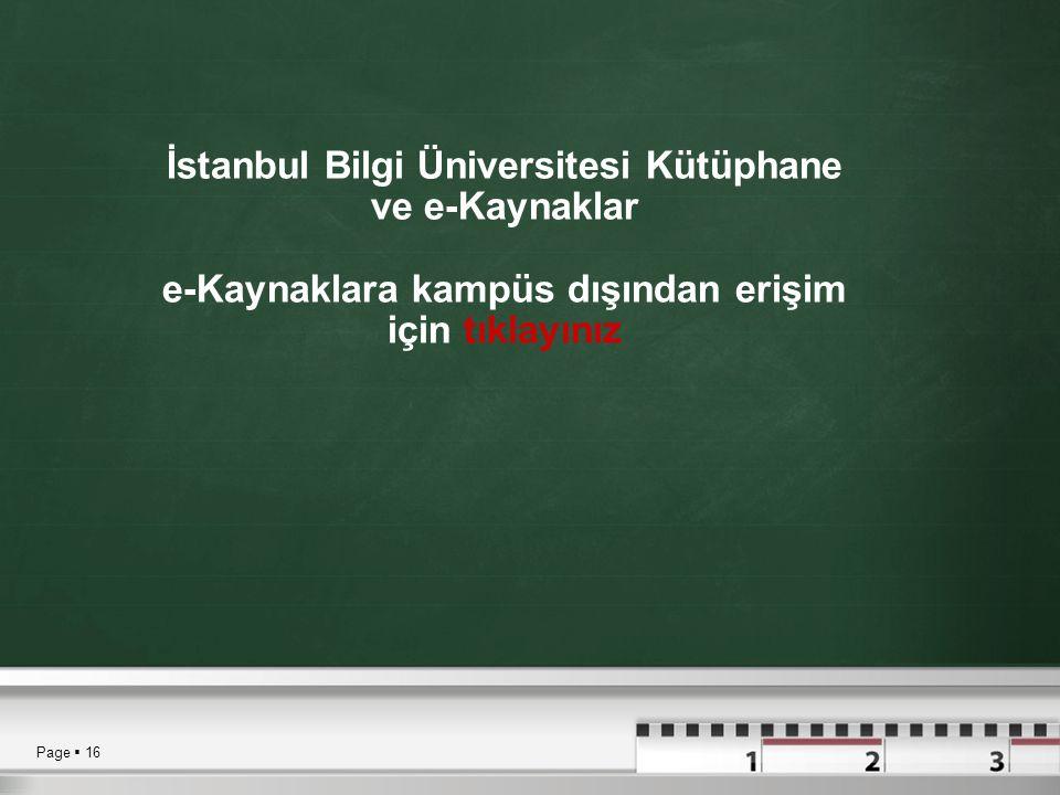 Page  16 İstanbul Bilgi Üniversitesi Kütüphane ve e-Kaynaklar e-Kaynaklara kampüs dışından erişim için tıklayınız