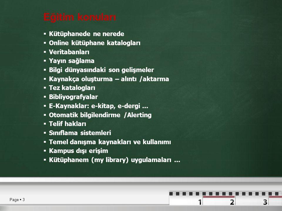 Page  3 Eğitim konuları  Kütüphanede ne nerede  Online kütüphane katalogları  Veritabanları  Yayın sağlama  Bilgi dünyasındaki son gelişmeler 