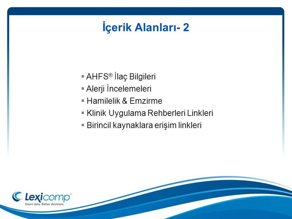 İçerik Alanları- 2  AHFS ® İlaç Bilgileri  Alerji İncelemeleri  Hamilelik & Emzirme  Klinik Uygulama Rehberleri Linkleri  Birincil kaynaklara erişim linkleri