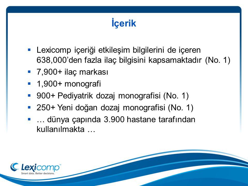 İçerik  Lexicomp içeriği etkileşim bilgilerini de içeren 638,000'den fazla ilaç bilgisini kapsamaktadır (No.